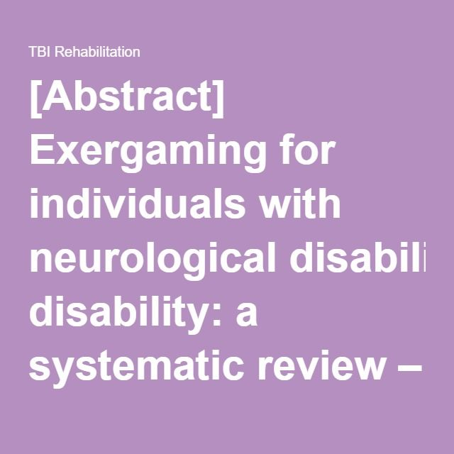 [Abstract] Exergaming for individuals with neurological disability: a systematic review – Disability and Rehabilitation – | TBI Rehabilitation