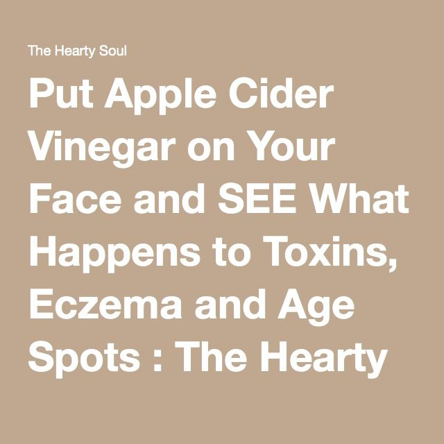 Put Apple Cider Vinegar on Your Face and SEE What Happens to Toxins, Eczema and Age Spots : The Hearty Soul