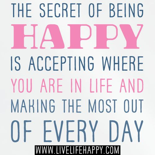 Happiness In Life Quotes: The Secret Of Being Happy Is Accepting Where You Are In