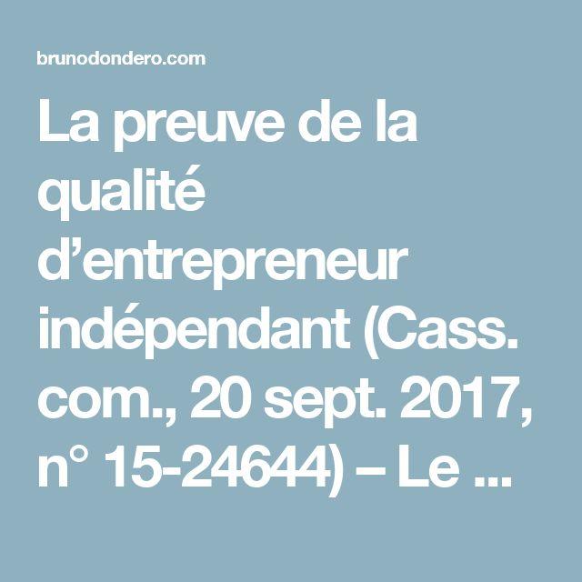 La preuve de la qualité d'entrepreneur indépendant (Cass. com., 20 sept. 2017, n° 15-24644) – Le blog du professeur Bruno Dondero