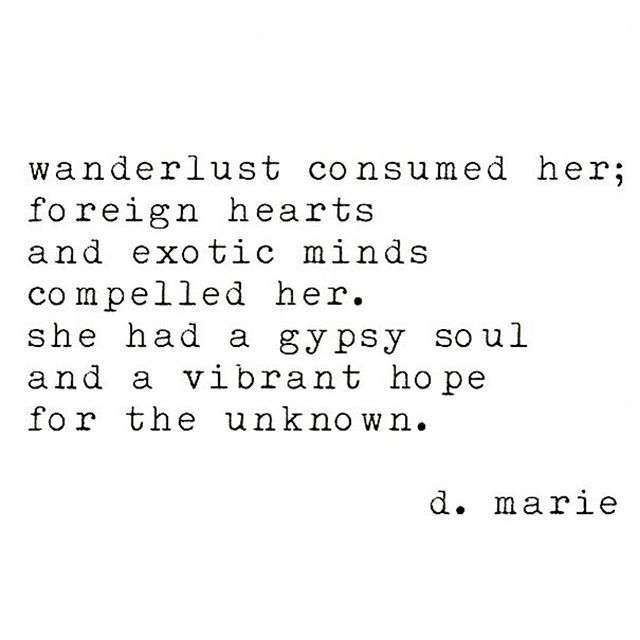 Wanderlust consumed her; foreign hearts and exotic mids compelled her. She had a gypsy soul and a vibrant hope for the unknown.