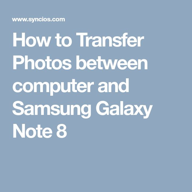 How to Transfer Photos between computer and Samsung Galaxy Note 8