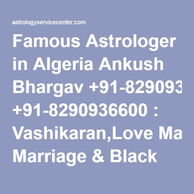 Famous Astrologer in Algeria Ankush Bhargav +91-8290936600 : Vashikaran,Love Marriage & Black Magic Specialist