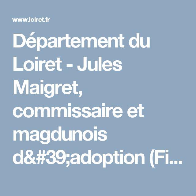Département du Loiret - Jules Maigret, commissaire et magdunois d'adoption (Figures)
