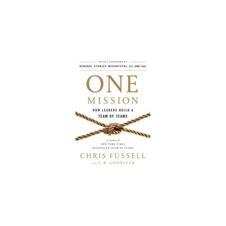 One Mission : How Leaders Build a Team of Teams (Hardcover) (Chris Fussell & Charles Goodyear)