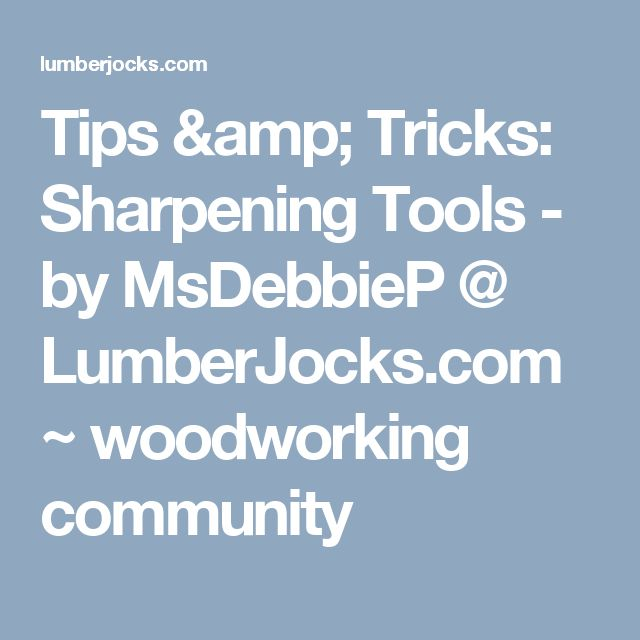 Tips & Tricks: Sharpening Tools - by MsDebbieP @ LumberJocks.com ~ woodworking community