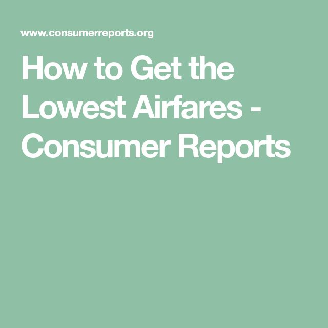 How to Get the Lowest Airfares - Consumer Reports