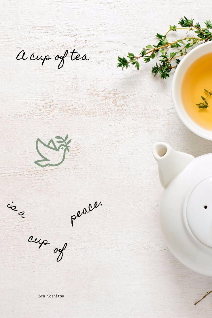A cup of tea / is a / cup / of / peace. / - Sen Soshitsu