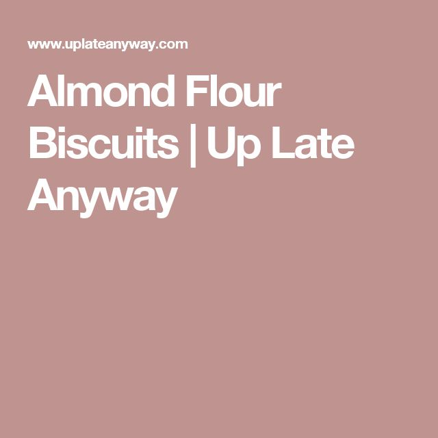 Almond Flour Biscuits | Up Late Anyway