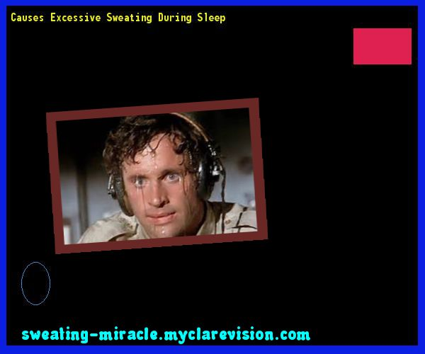 Causes Excessive Sweating During Sleep 175110 - Your Body to Stop Excessive Sweating In 48 Hours - Guaranteed!