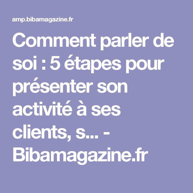 Comment parler de soi : 5 étapes pour présenter son activité à ses clients, s... - Bibamagazine.fr