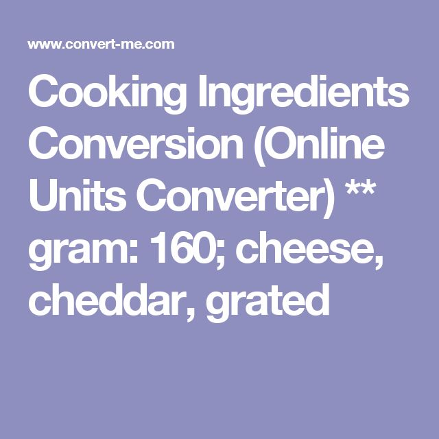 Cooking Ingredients Conversion (Online Units Converter) ** gram: 160; cheese, cheddar, grated