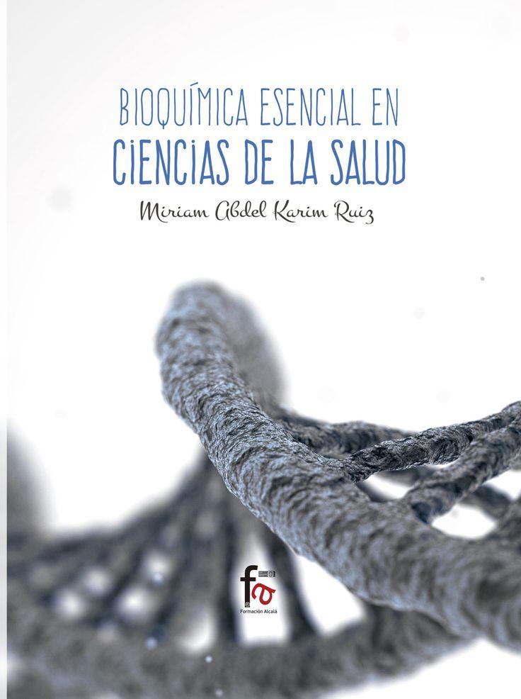 Abdel Karim, M. Bioquímica esencial en ciencias de la salud. Alcalá la Real (Jaén): Formación Alcalá, 2017