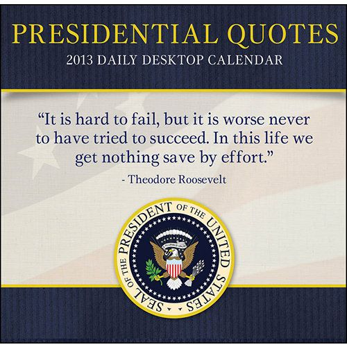 Presidential Quotes Desk Calendar: So many said it so well, and with such power and intelligence. Enjoy a full year of famous quotes stated by our nation's presidents that will inspire and captivate you every single day.  http://www.calendars.com/Politics/Presidential-Quotes-2013-Desk-Calendar/prod201300005547/?categoryId=cat00378=cat00378
