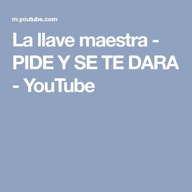 La llave maestra - PIDE Y SE TE DARA - YouTube