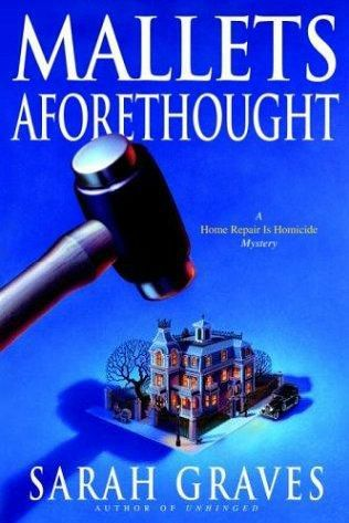 Mallets Aforethought (2004) (The seventh book in the Home Repair is Homicide Mystery series) A novel by Sarah Graves