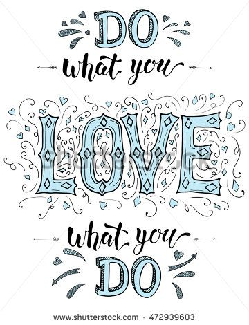 """""""Do what you love and love what you do"""", hand drawn inspirational background…"""