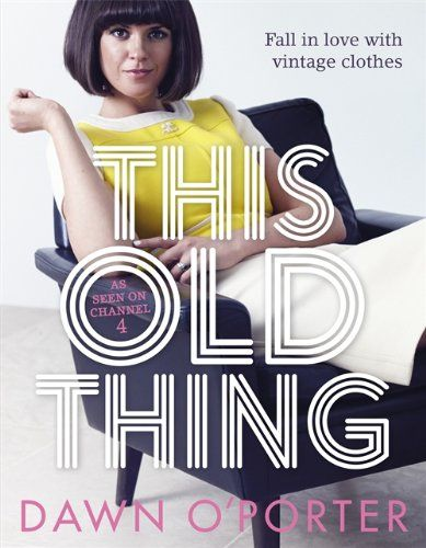 This Old Thing: Fall in Love with Vintage Clothes by Dawn O'Porter http://www.amazon.co.uk/dp/1471403092/ref=cm_sw_r_pi_dp_yedjvb183WXCZ