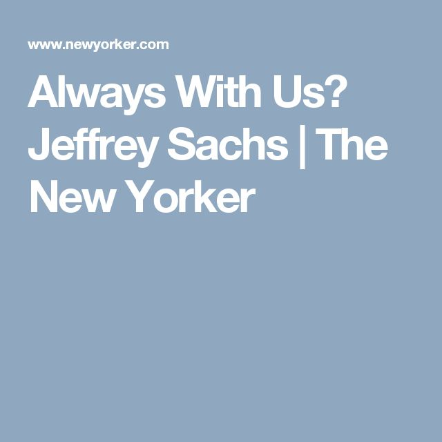 Always With Us? Jeffrey Sachs | The New Yorker