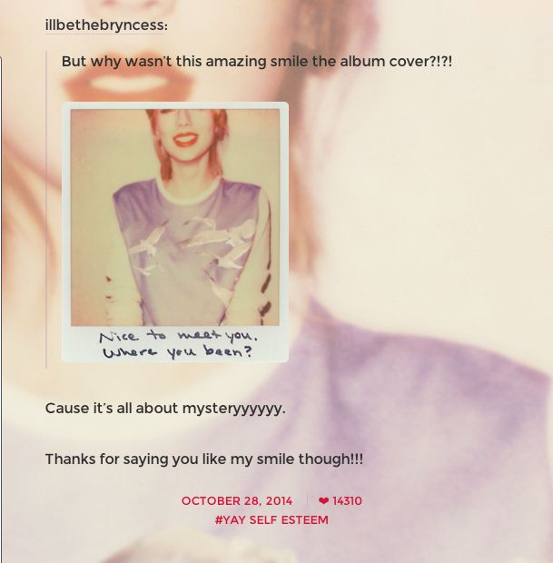 It's pretty clear she's exactly like us – sometimes a bit insecure and in need of a compliment. | Taylor Swift's Comments To Her Fans On Tumblr Are Just Perfect