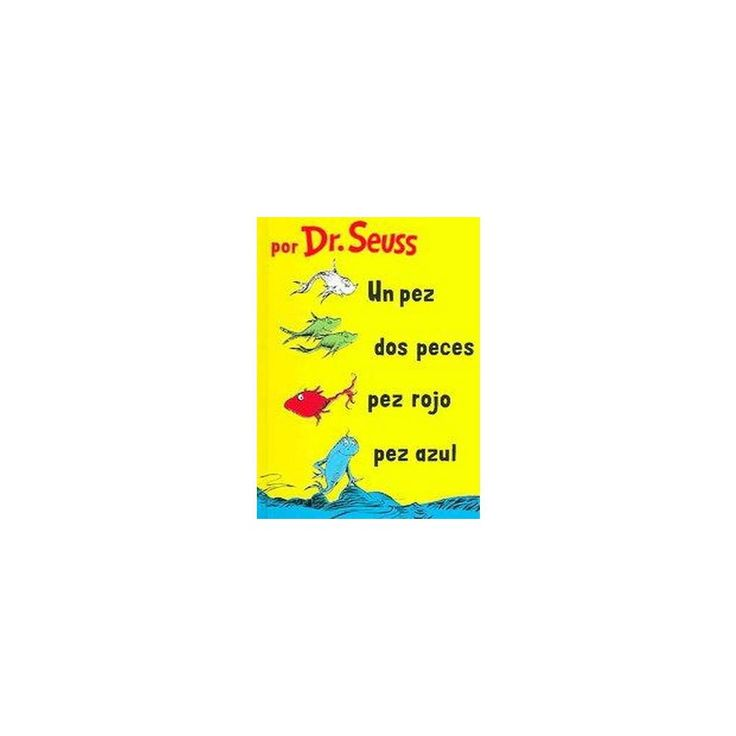Un Pez, Dos Peces, Pez Rojo, Pez Azul/One Fish, Two Fish, Red Fish, Blue Fish (Hardcover) (Dr. Seuss)