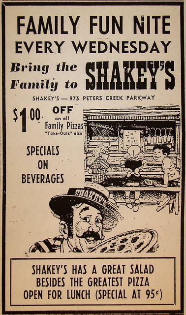 Very early memories of Shakey's...and Straw Hat.  Remember the old time B movies playing the whole time you were eating...!!