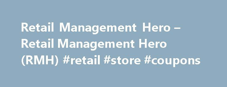 Retail Management Hero – Retail Management Hero (RMH) #retail #store #coupons http://retail.remmont.com/retail-management-hero-retail-management-hero-rmh-retail-store-coupons/  #retail management # RMH Overview Retail Management Hero™ (RMH) is a complete point-of-sale […]