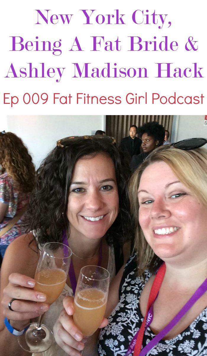 New York City, Being A Fat Bride & Ashley Madison Hack. In Ep. 009, I talk about my trip to New York City, being a fat bride and the Ashley Madison hack.