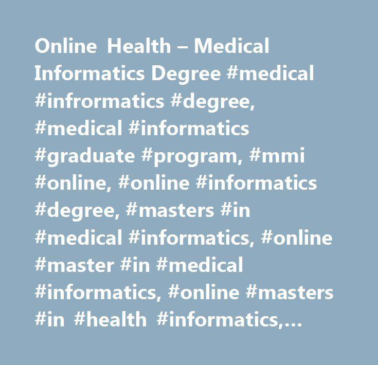 Online Health – Medical Informatics Degree #medical #infrormatics #degree, #medical #informatics #graduate #program, #mmi #online, #online #informatics #degree, #masters #in #medical #informatics, #online #master #in #medical #informatics, #online #masters #in #health #informatics, #health #care #informatics #program, #nursing #informatics #program, #medical #informatics #masters #degree, #health #informatics #degree, #…