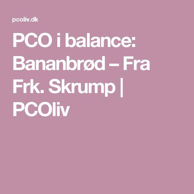 PCO i balance: Bananbrød – Fra Frk. Skrump | PCOliv