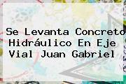 http://tecnoautos.com/wp-content/uploads/imagenes/tendencias/thumbs/se-levanta-concreto-hidraulico-en-eje-vial-juan-gabriel.jpg Juan Gabriel. Se levanta concreto hidráulico en eje vial Juan Gabriel, Enlaces, Imágenes, Videos y Tweets - http://tecnoautos.com/actualidad/juan-gabriel-se-levanta-concreto-hidraulico-en-eje-vial-juan-gabriel/