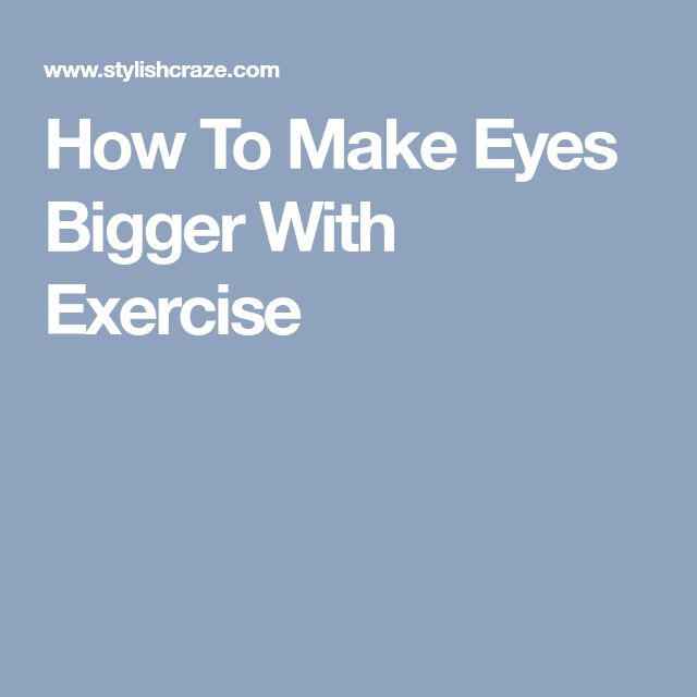 How To Make Eyes Bigger With Exercise