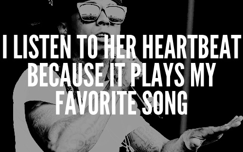 lil wayne.Lilwayne, Sweets Quotes, Heartbeat, Weezy Baby, Favorite Songs, Plays, A Tattoo, Lil Wayne, Listening