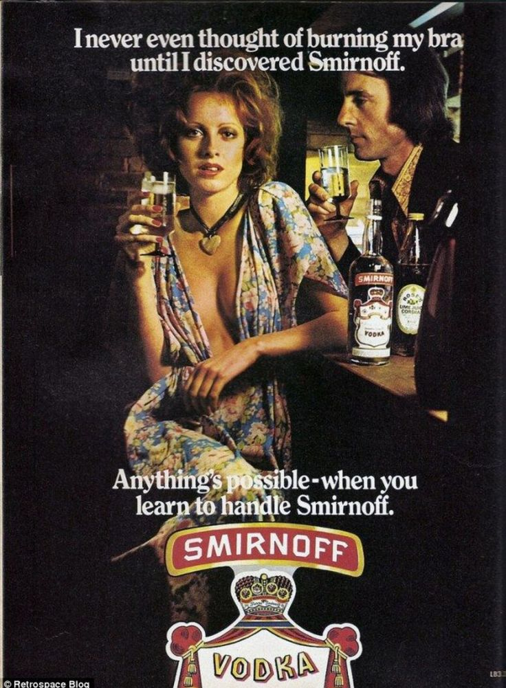 """I never even thought of burning my bra until I discovered Smirnoff...Anything's possible - when you learn to handle Smirnoff."" - 1970's Smirnoff ad"