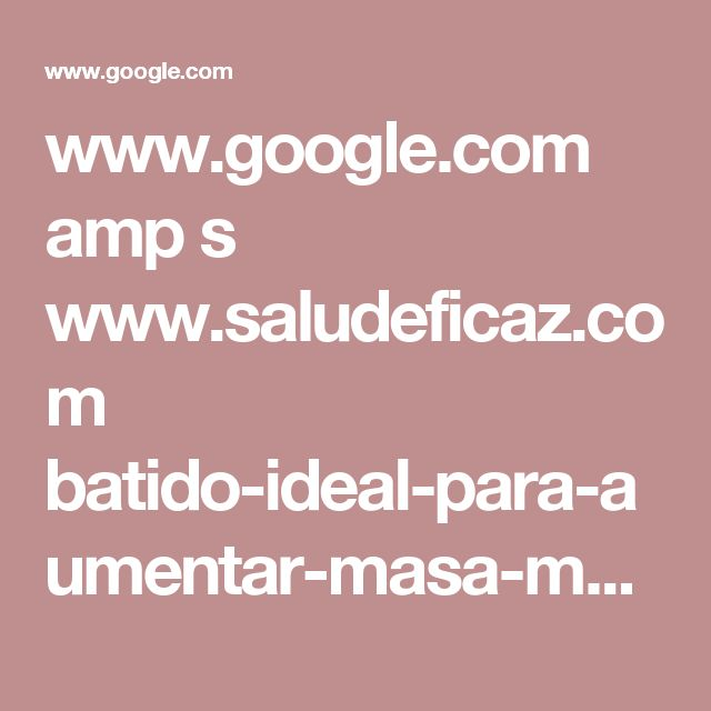 www.google.com amp s www.saludeficaz.com batido-ideal-para-aumentar-masa-muscular amp ?_utm_source=1-2-2