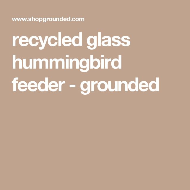 recycled glass hummingbird feeder - grounded
