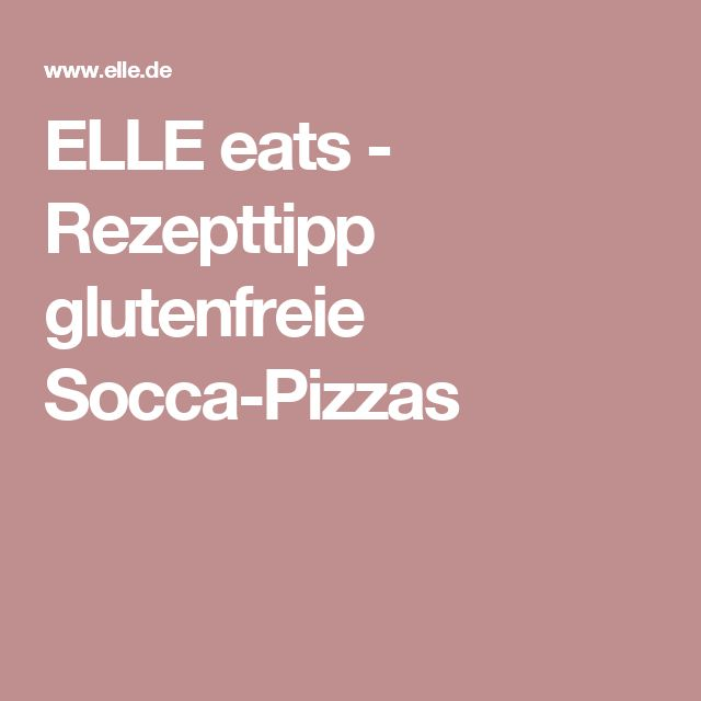 ELLE eats - Rezepttipp glutenfreie Socca-Pizzas