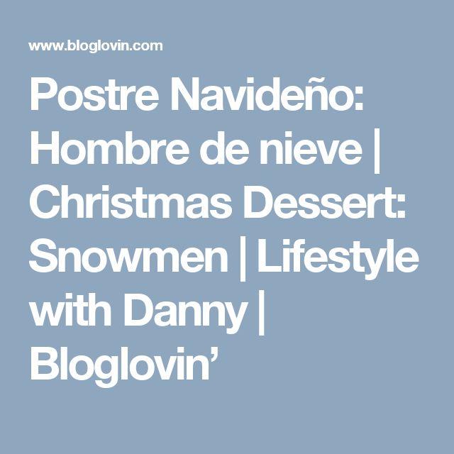 Postre Navideño: Hombre de nieve | Christmas Dessert: Snowmen | Lifestyle with Danny | Bloglovin'