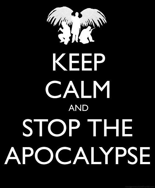 Keep Calm and Stop the Apocalypse. From Supernatural. #keep_calm #Supernatural