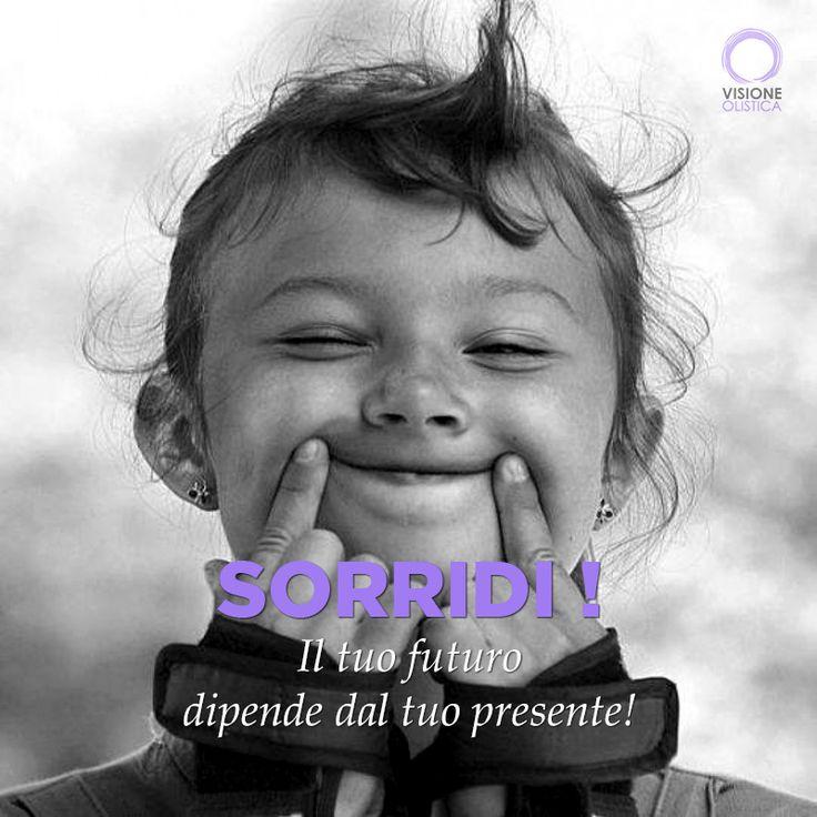 Il tuo futuro dipende dal tuo presente! SORRIDI! :)