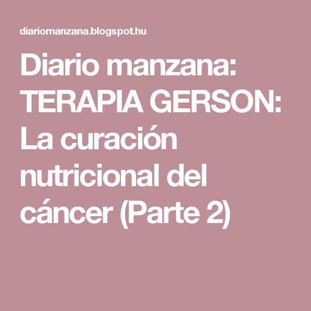 Diario manzana: TERAPIA GERSON: La curación nutricional del cáncer (Parte 2)