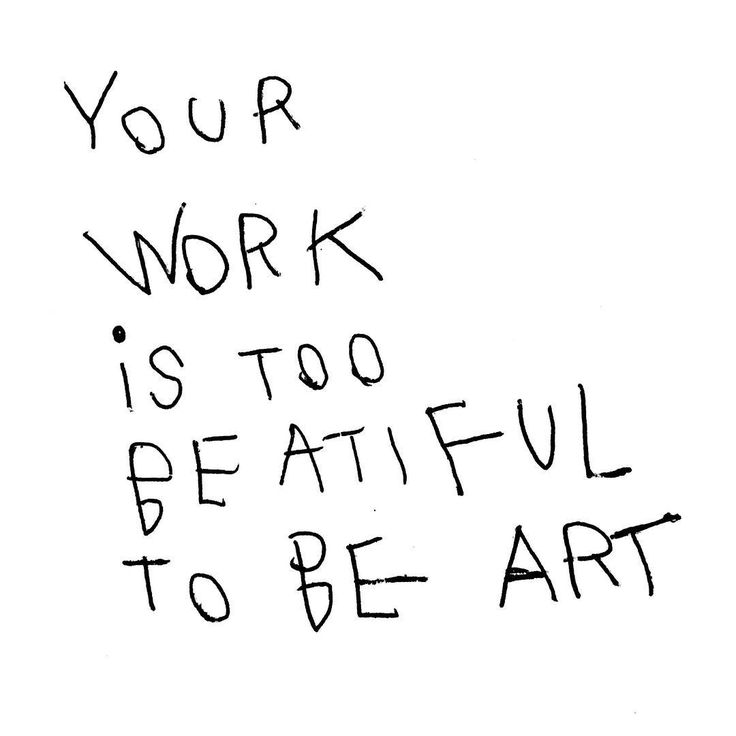 As heard in art school. And some will say 'but what is beauty after all' Pay for posh art school - pay for a good therapist to get over it after. I hate and love art.
