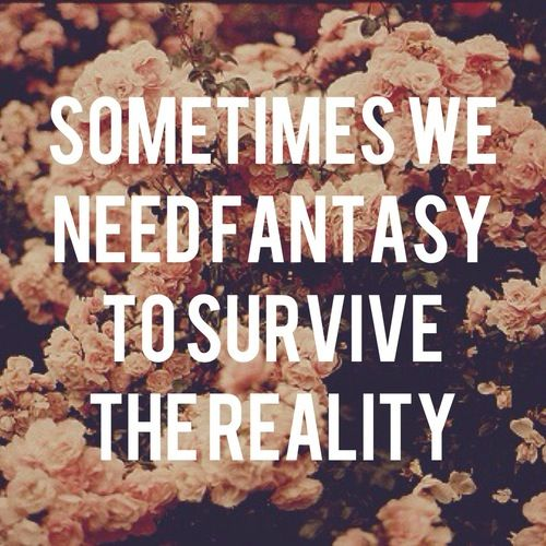 Quote we need fantasy to survive tje reality