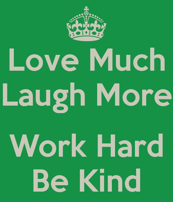 love-much-laugh-more-work-hard-be-kind.png (600×700 ...