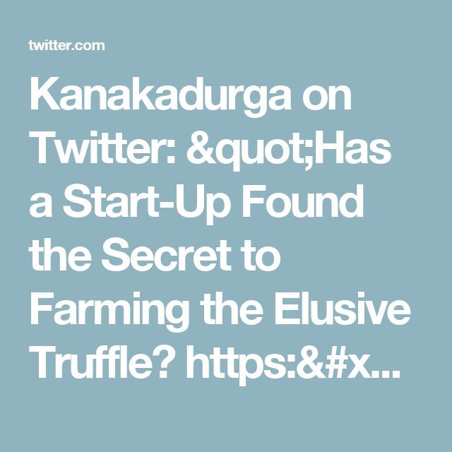 "Kanakadurga on Twitter: ""Has a Start-Up Found the Secret to Farming the Elusive Truffle? https://t.co/IzDSiieiL5"""