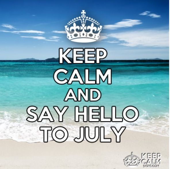 Hello July. Hello JulyKeep Calm ...