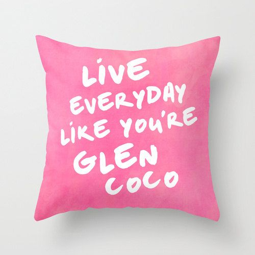 Live Everyday Like You're Glen Coco Mean Girls Movie Inspired Throw Pillow Cover Gifts For Best Friend Gifts For Her