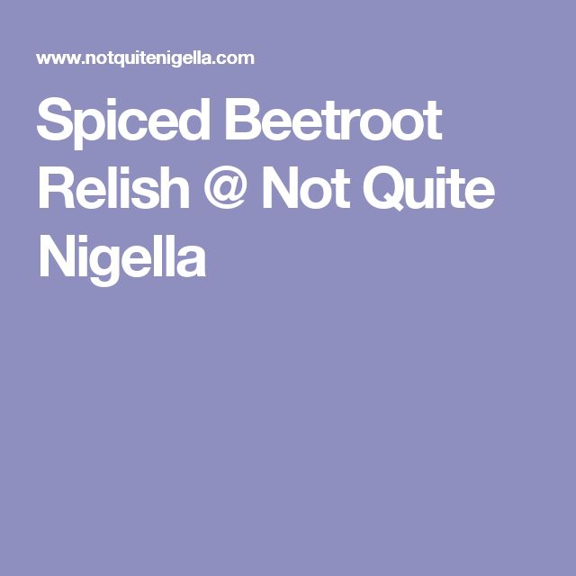 Spiced Beetroot Relish @ Not Quite Nigella