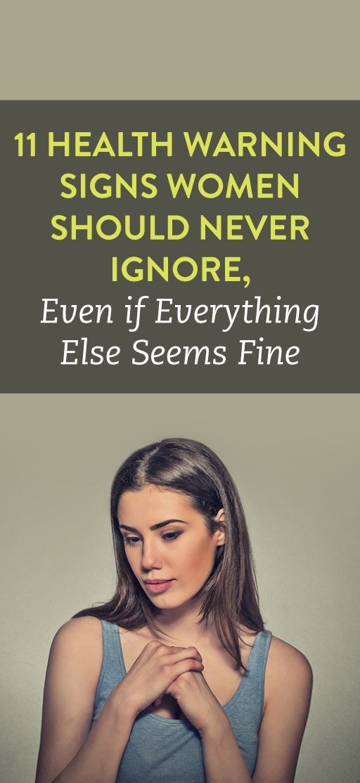 11 Health Warning SIgns Women Should Never Ignore, Even If Everything Else Seems Fine