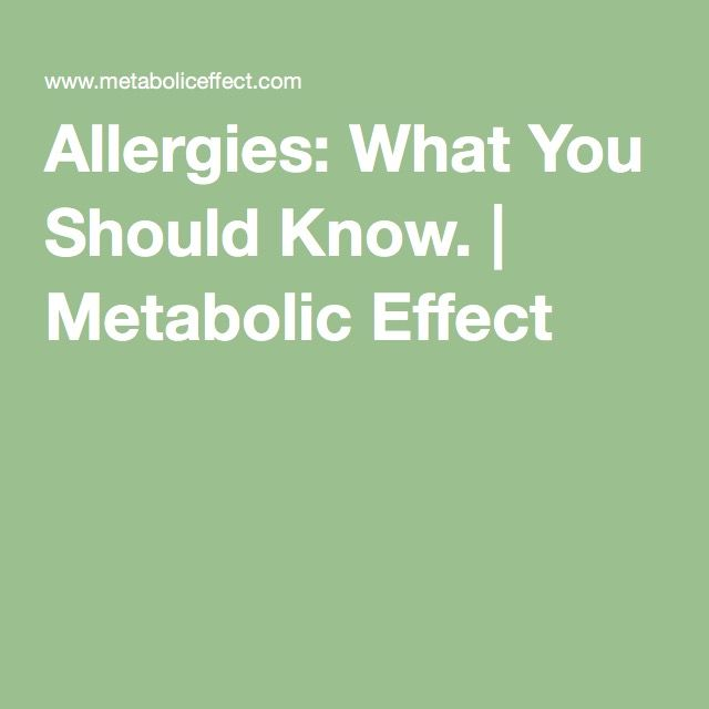 Allergies: What You Should Know. | Metabolic Effect